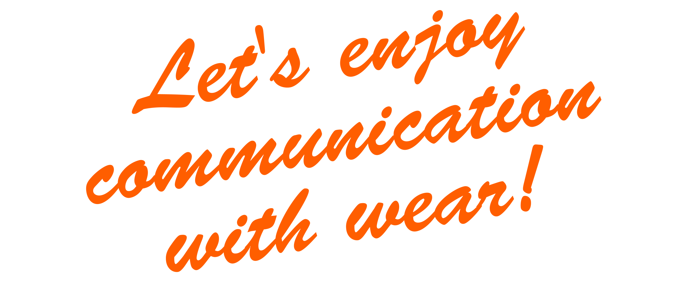 Let's enjoy communication with wear!